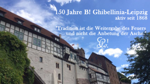 150 Jahre B! Ghibellinia-Leipzig. Tradition ist die Weitergabe des Feuers, nicht die Anbetung der Asche.
